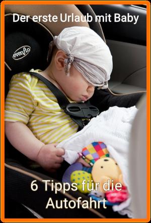 Urlaub mit Baby - 6 Tipps für lange Autofahrten
